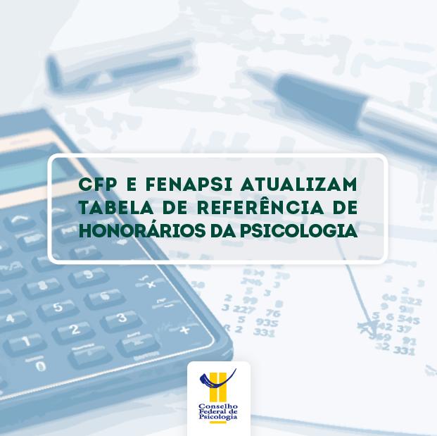 CFP e Fenapsi divulgaram a tabela de referência para atualização dos valores dos honorários relativos aos serviços prestados por profissionais da área nas diversas atividades de atuação