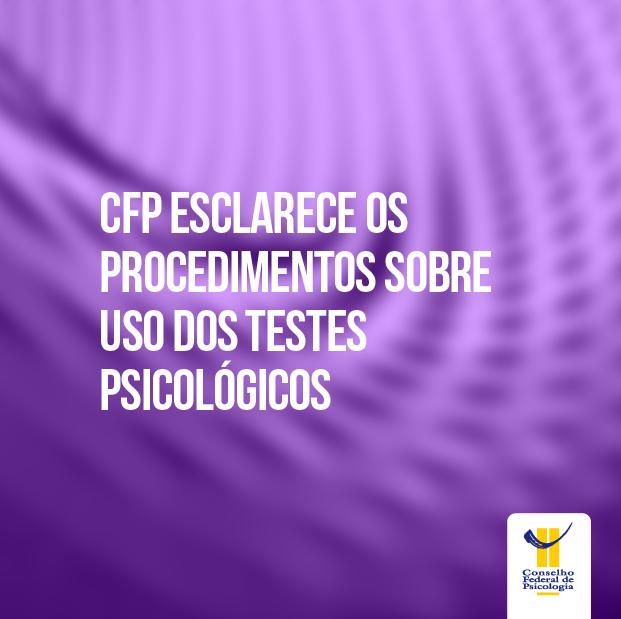 CFP, por meio da CCAP, esclarece à categoria os procedimentos que estão sendo tomados em relação ao uso dos testes psicológicos