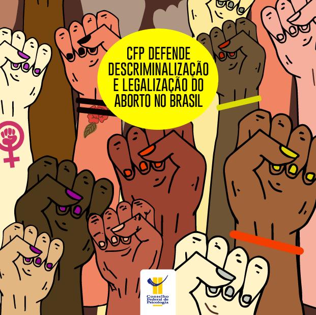 Mãos com punhos cerrados de diferentes cores e formas ilustram a imagem. Título - CFP defende descriminalização e legalização do aborto no Brasil - aparece ao centro, dentro de um balão amarelo. Logo do CFP está localizado ao centro, abaixo da imagem