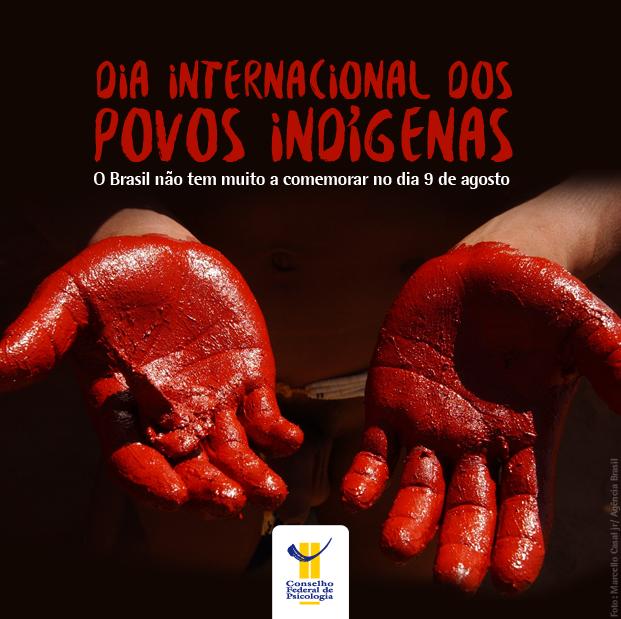 Imagem mostra duas mãos com as palmas aberta tingidas de vermelho terra. Título e subtítulo da matéria estão localizados na parte superior da imagem - O Brasil não tem muito a comemorar no dia 9 de agosto. A data foi declarada pela ONU como Dia Internacional dos Povos Indígenas - e o logo do CFP, abaixo
