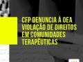 CFP vai apresentar o Relatório da Inspeção Nacional em Comunidades Terapêuticas para a Comissão Interamericana de Direitos Humanos