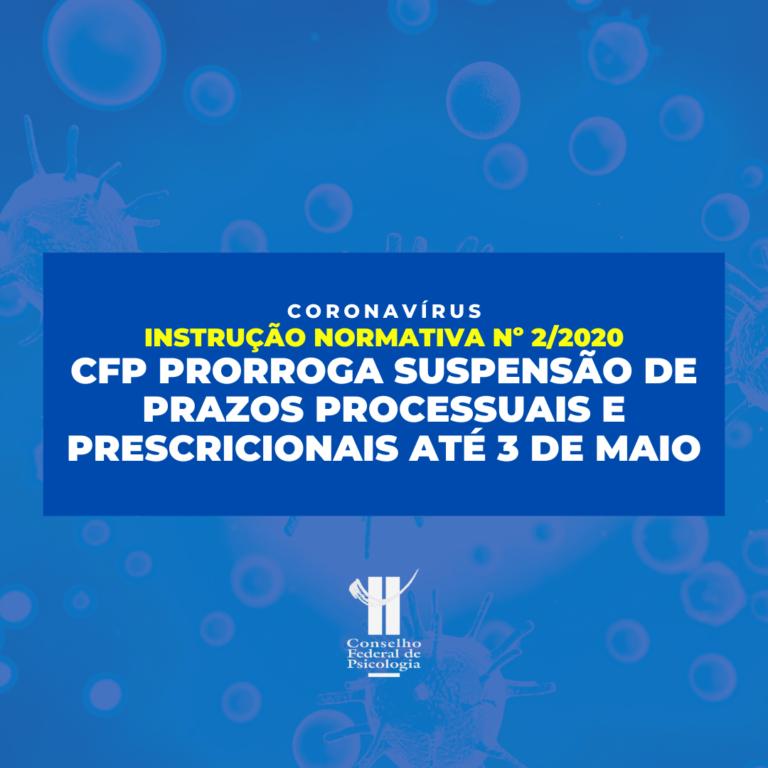 CFP prorroga suspensão de prazos processuais e prescricionais até 03 de maio