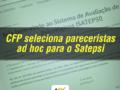 CFP seleciona pareceristas ad hoc para o Satepsi