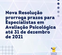 Nova Resolução prorroga prazos para Especialistas em Avaliação Psicológica até 31 de dezembro de 2021