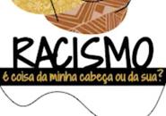Racismo é coisa da minha cabeça?